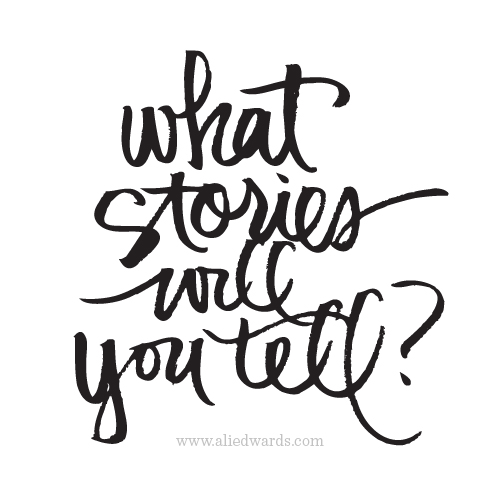What Stories Will You Tell? via aliedwards.com